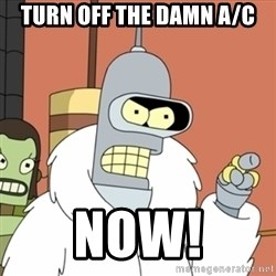 bender blackjack and hookers - turn off the damn a/c NOW!