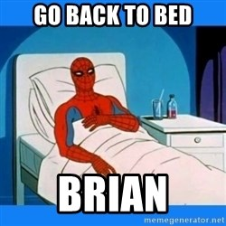 spiderman sick - Go back to bed Brian