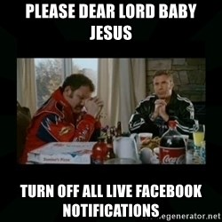Dear lord baby jesus - Please dear lord baby jesus Turn off all live facebook notifications