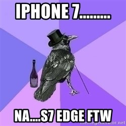 Rich Raven - Iphone 7......... Na....S7 Edge FTW