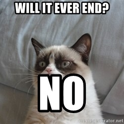 Grumpy cat 5 - Will it ever end? No