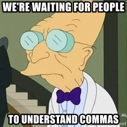 dr farnsworth - we're waiting for people  to understand commas