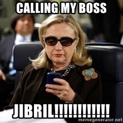 Hillary Text - calling my boss JIBRIL!!!!!!!!!!!!