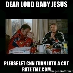 Dear lord baby jesus - Dear Lord Baby Jesus Please let CNN turn into a cut rate TMZ.com