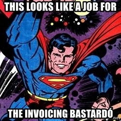 Badass Superman - This looks like a job for The invoicing bastardó