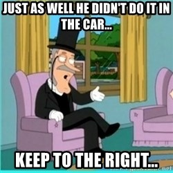 buzz killington - Just as well he didn't do it in the car... Keep to the right...