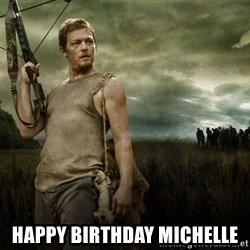 Daryl Dixon -  HAPPY BIRTHDAY MICHELLE