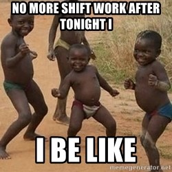 Dancing african boy - No more shift work after tonight I  I be like