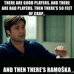 50 feet of Crap - there are good players, and there are bad players. Then there's 50 feet of crap... and then there's ramoška