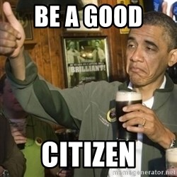 THUMBS UP OBAMA - be a good  citizen
