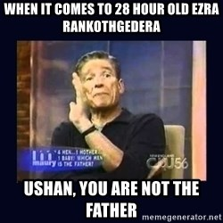Maury Povich Father - When it comes to 28 hour old Ezra Rankothgedera Ushan, you are Not the father