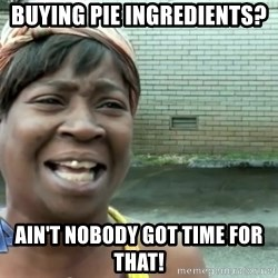 sweet brown ios - buying pie ingredients? ain't nobody got time for that!