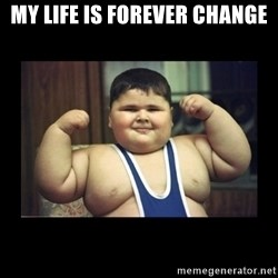 Fat kid - my life is forever change