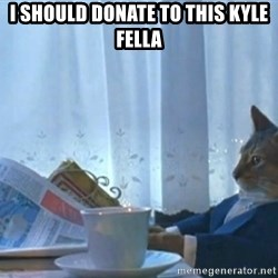 newspaper cat realization - i should donate to this kyle fella