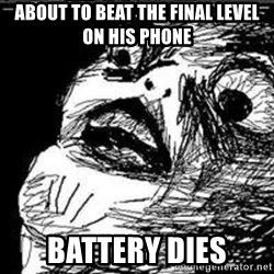 Omg Rage Guy - About to beat the final level on his phone battery dies