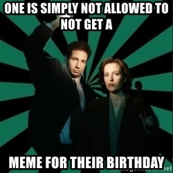 "Typical fans ""The X-files"" - One is Simply not allowed to not get a  Meme for their birthday"