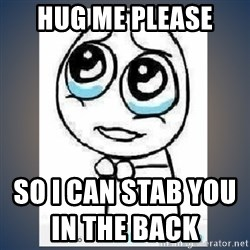meme tierno - hug me please  so i can stab you in the back