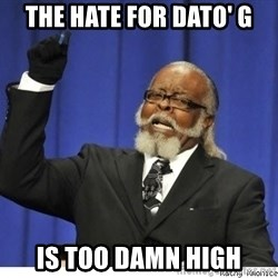 Too high - The hate for dato' G is too damn high
