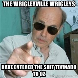Jim Lahey - THE WRIGLEYVILLE WRIGLEYS HAVE ENTERED THE SHIT TORNADO TO OZ