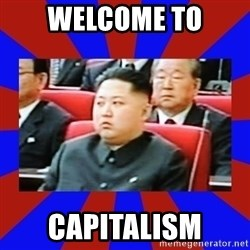 kim jong un - welcome to Capitalism