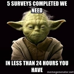 ProYodaAdvice - 5 surveys completed we need in less than 24 hours you have
