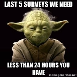 ProYodaAdvice - Last 5 surveys we need  less than 24 hours you have