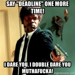"Jules Say What Again - Say ""deadline"" one more time! I dare you, I double dare you muthafucka!"