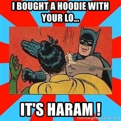 Batman Bitchslap - I bought a hoodie with your lo... it's haram !