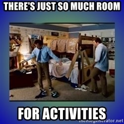 There's so much more room - there's just so much room for activities