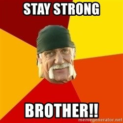 Hulk Hogan - STAY STRONG BROTHER!!