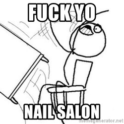 Flip table meme - Fuck Yo Nail Salon