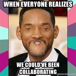 woll smoth - When everyone realizes  We could've been collaborating