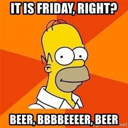 Homer Advice - It is Friday, right?  Beer, bbbbeeeer, beer