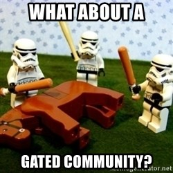 Beating a Dead Horse stormtrooper - What about a Gated Community?