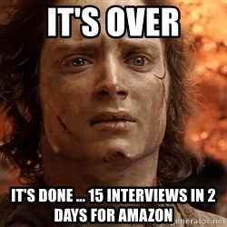 Frodo  - It's over it's done ... 15 interviews in 2 days for Amazon