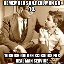 father son  - Remember son,real man go to, Turkish golden scissors for real man service