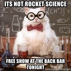 Chemist cat - its not rocket science free show at the back bar tonight
