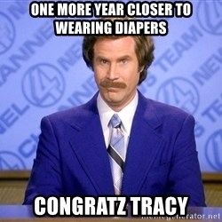 Will ferrell science - One more year closer to wearing diapers Congratz Tracy