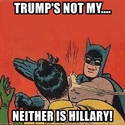 batman slap robin - Trump's not my.... NEITHER IS HILLARY!