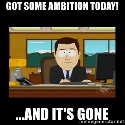 poof it's gone guy - Got some ambition today! ...and it's gone