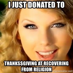 Taylor Swift - I just donated to Thanks$giving at Recovering from Religion
