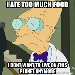 dr farnsworth - i ate too much food i dont want to live on this planet anymore