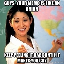unhelpful teacher - guys, your memo is like an onion keep peeling it back until it makes you cry