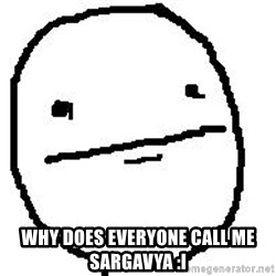 Poker Face Guy -  Why does everyone call me sargavya :I