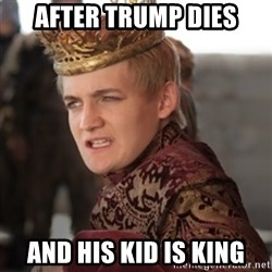 Douchebag Joffrey Baratheon - After Trump Dies And his kid is King
