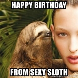 sexy sloth - Happy Birthday From sexy sloth