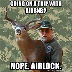 Chuck Testa Nope - Going on a trip with airbnb? Nope. Airlock.
