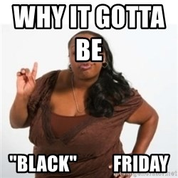 """strong independent black woman asdfghjkl - Why it gotta be                 """"Black""""          Friday"""