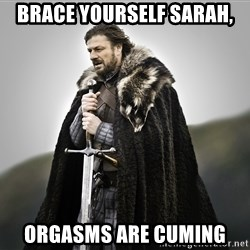 ned stark as the doctor - Brace yourself Sarah, Orgasms are cuming