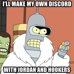 bender blackjack and hookers - I'LL MAKE MY OWN DISCORD WITH JORDAN AND HOOKERS